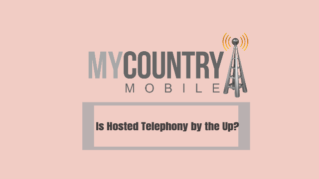 Is Hosted Telephony by the Up?