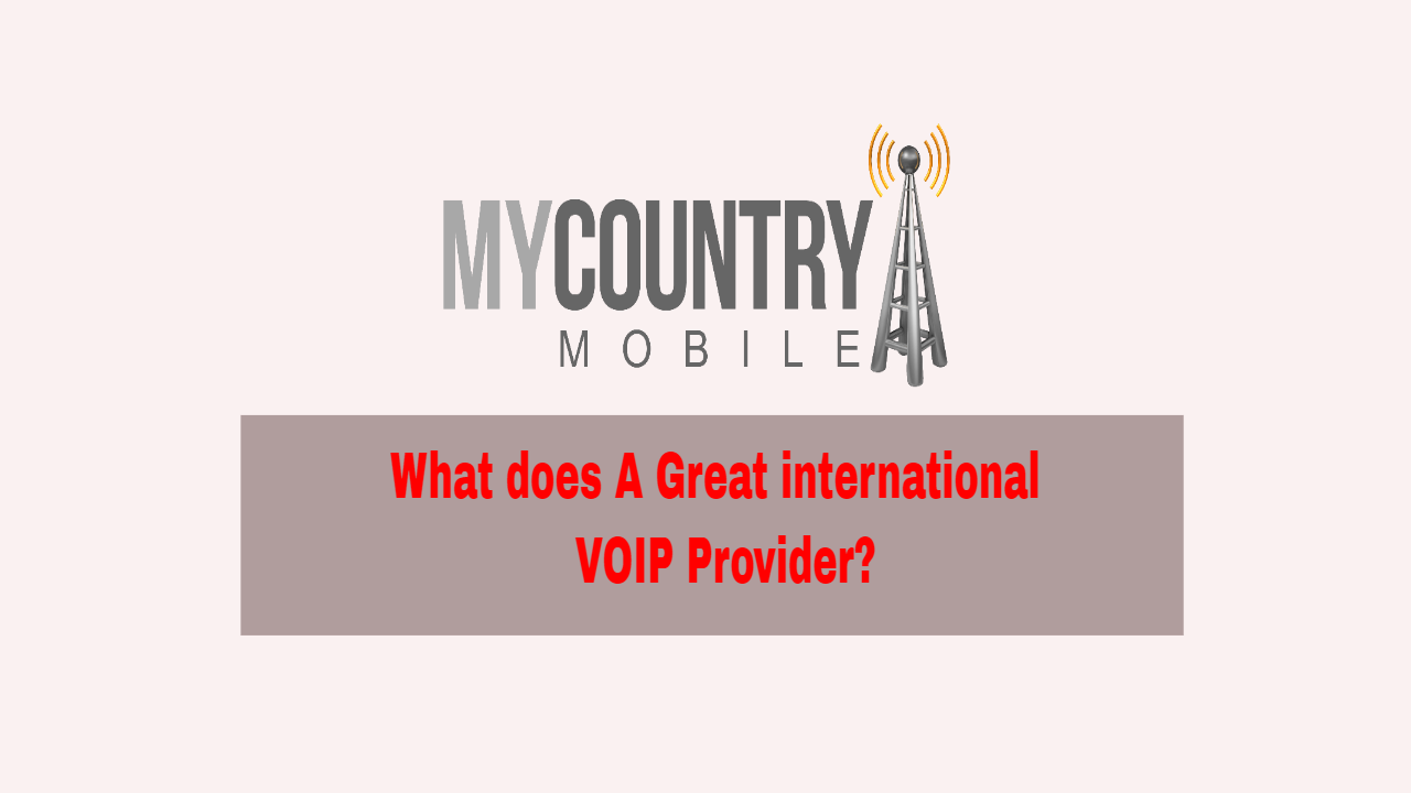 Who is the best international VoIP Provider? - My Country ...