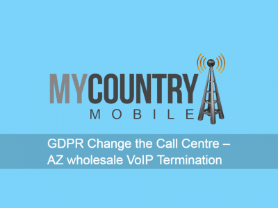 GDPR Change the Call Centre – VoIP Termination