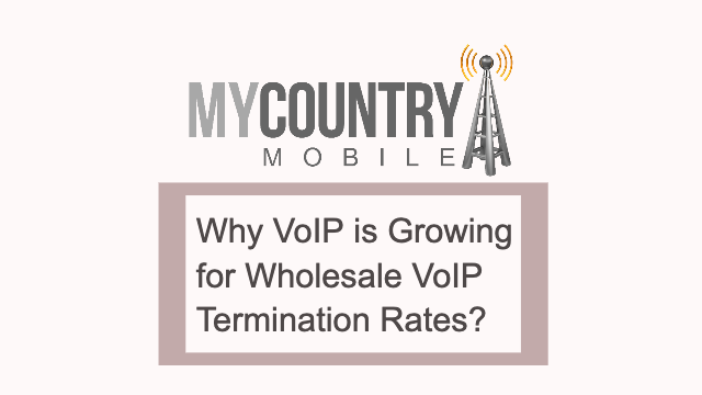 Why VoIP Is Growing for Termination Rates?