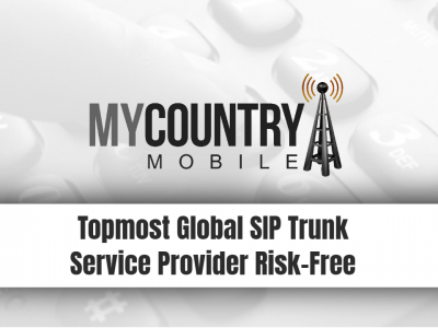 Topmost Global SIP Trunk Service Provider Risk-Free