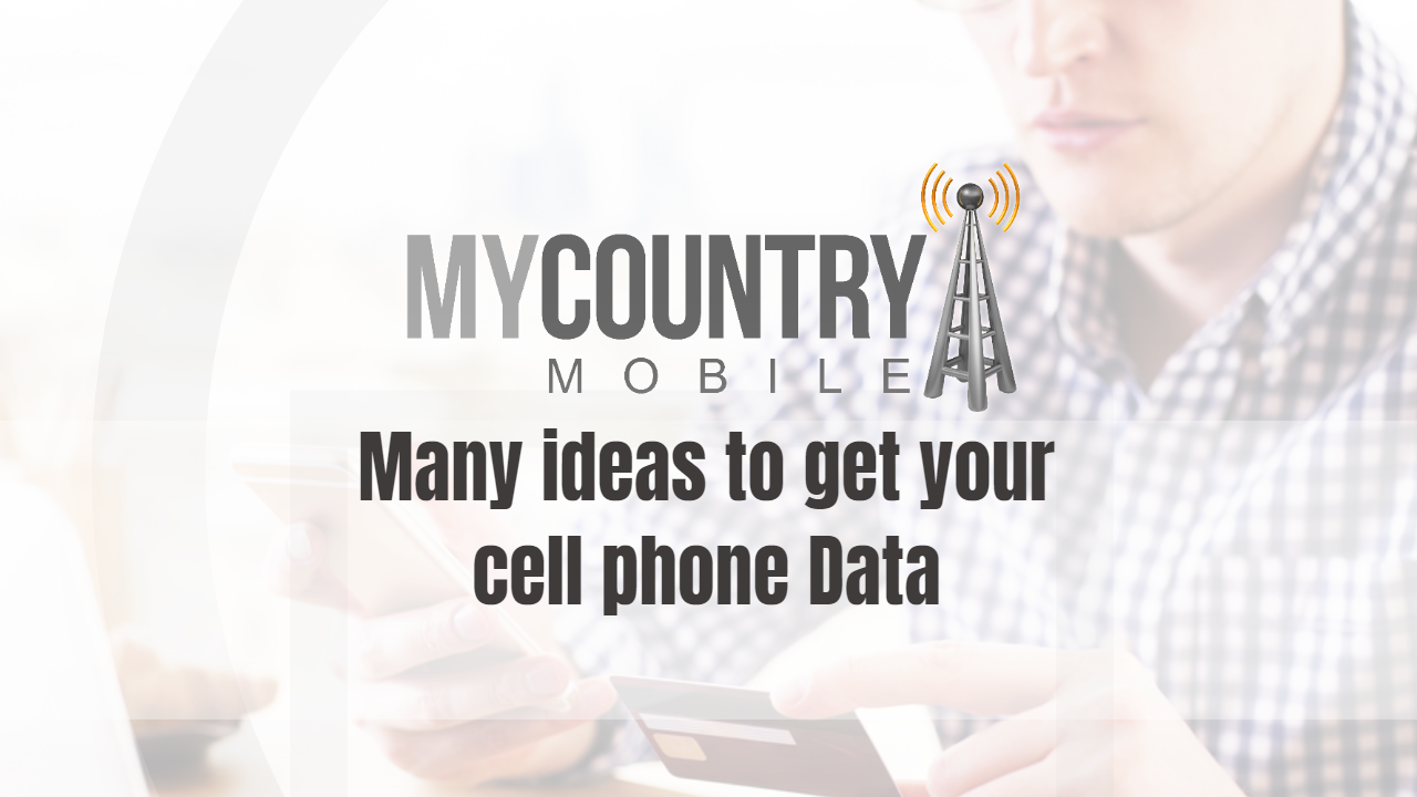 Many ideas to get your cell phone Data