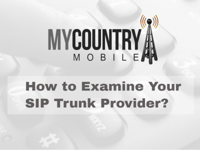 How to Examine Your SIP Trunk Provider?