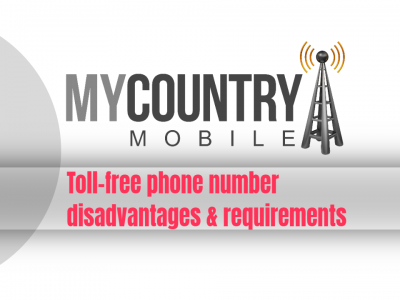 Toll-free phone number disadvantages & requirements