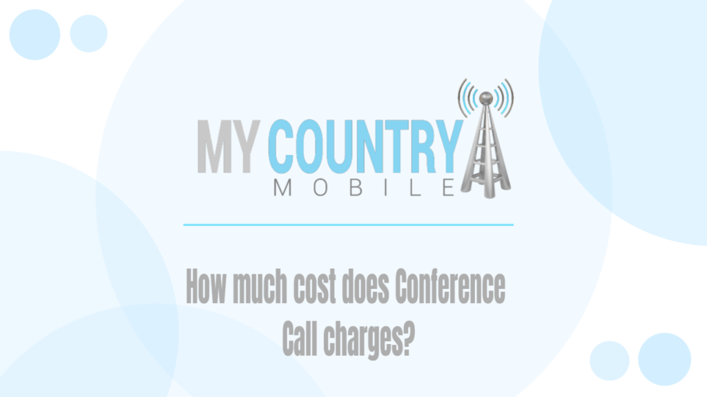 How much cost does Conference Call charges? - My Country Mobile