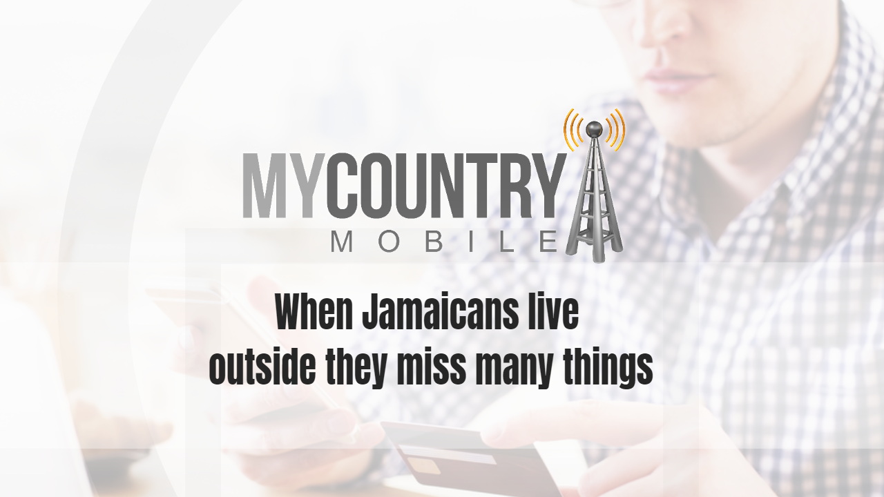 Jamaicans live outside they miss many things