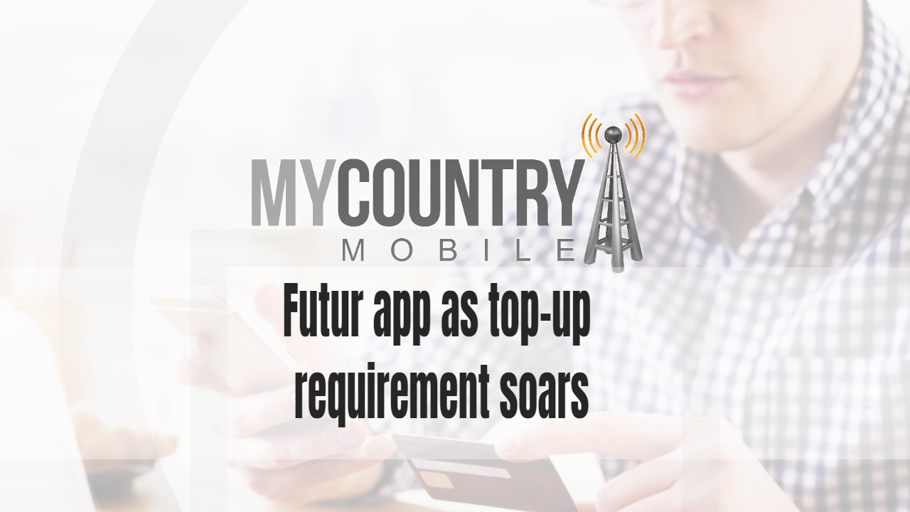 Futur app as top-up requirement soars