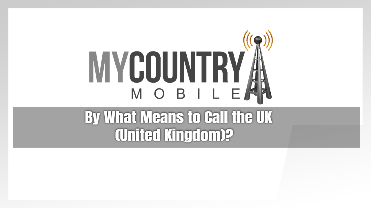 By What Means to Call the UK (United Kingdom)?