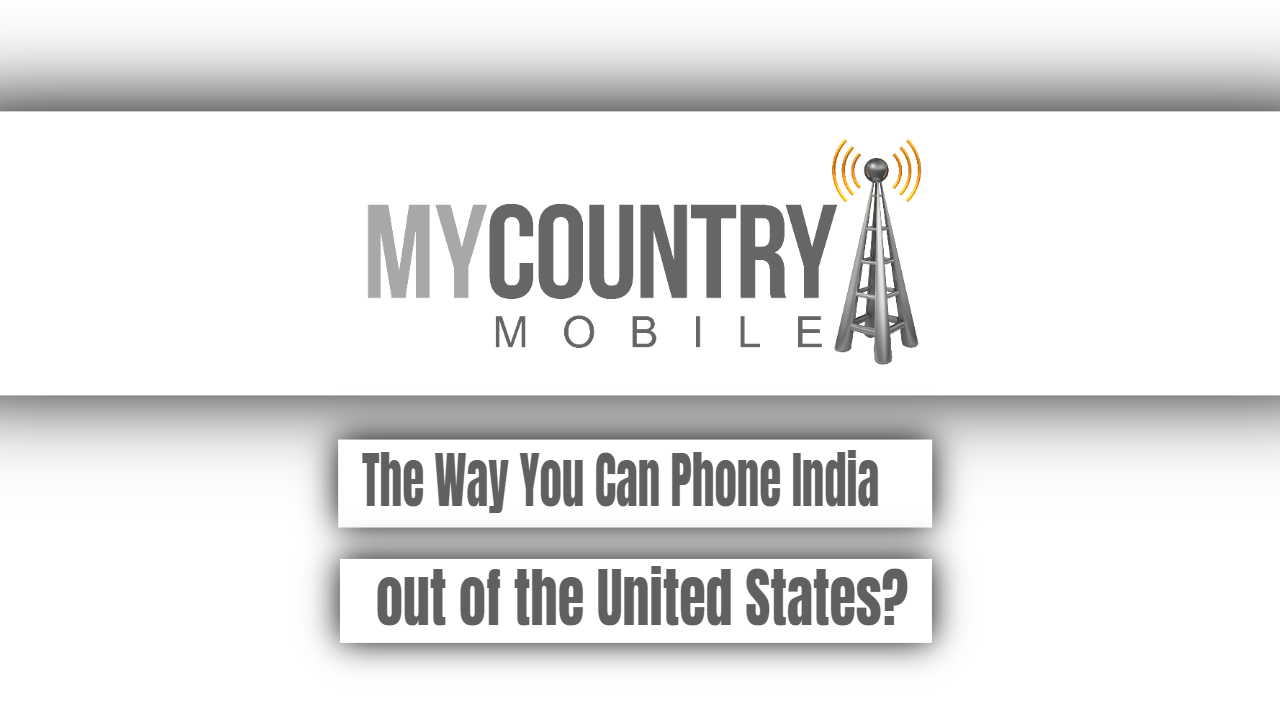 The Way You Can Phone India out of the United States?