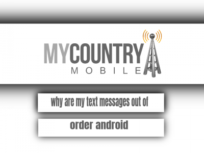 Why are my text messages out of order android?