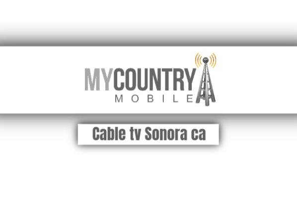 Cable TV Sonora CA