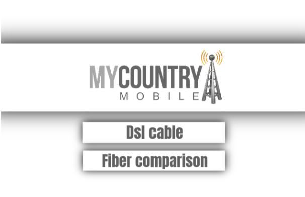 DSL Cable Fiber Comparison