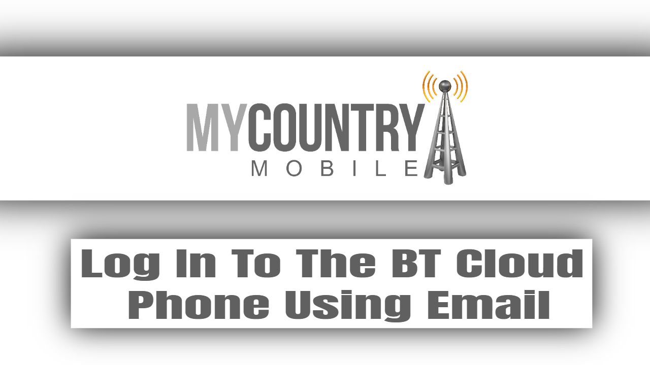 Log In To The BT Cloud Phone Using Email