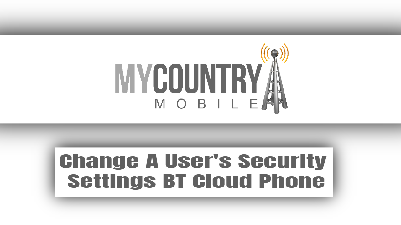 Change A User's Security Settings BT Cloud Phone