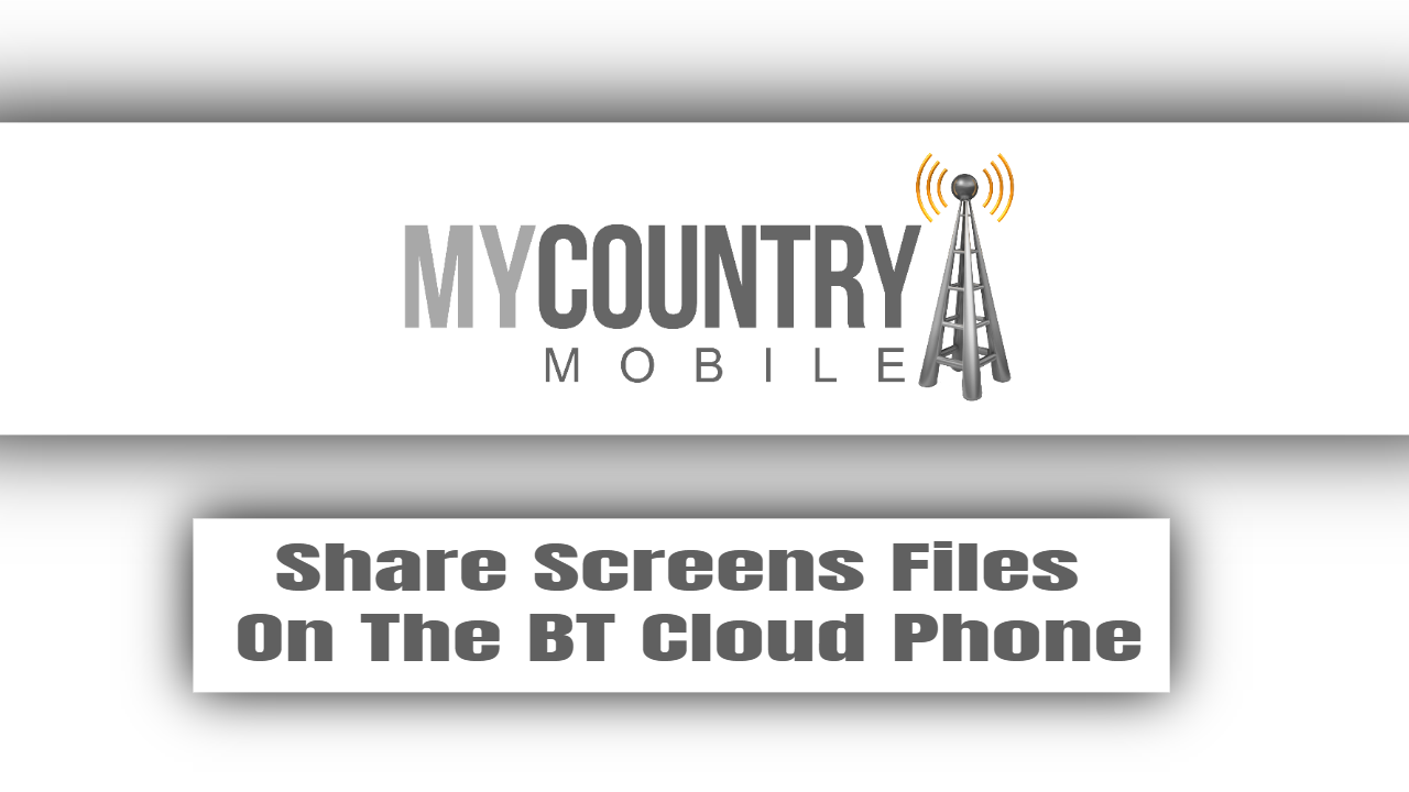 Share Screens Files On The BT Cloud Phone
