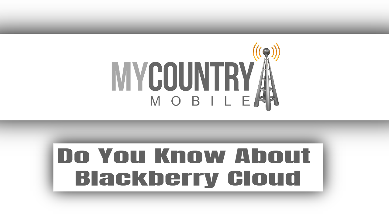 Do You Know About Blackberry Cloud