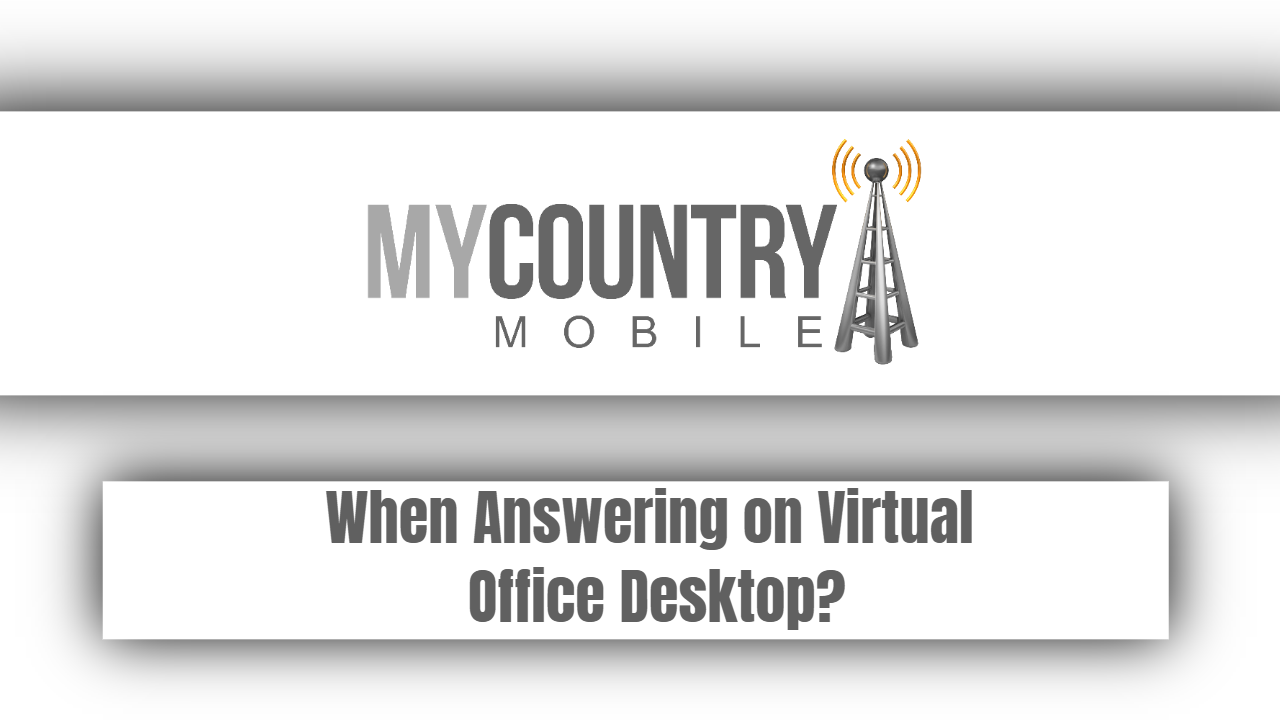 When Answering on Virtual Office Desktop?