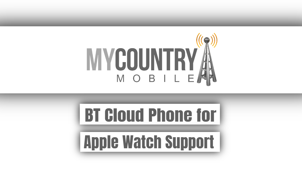 BT Cloud Phone for Apple Watch Support