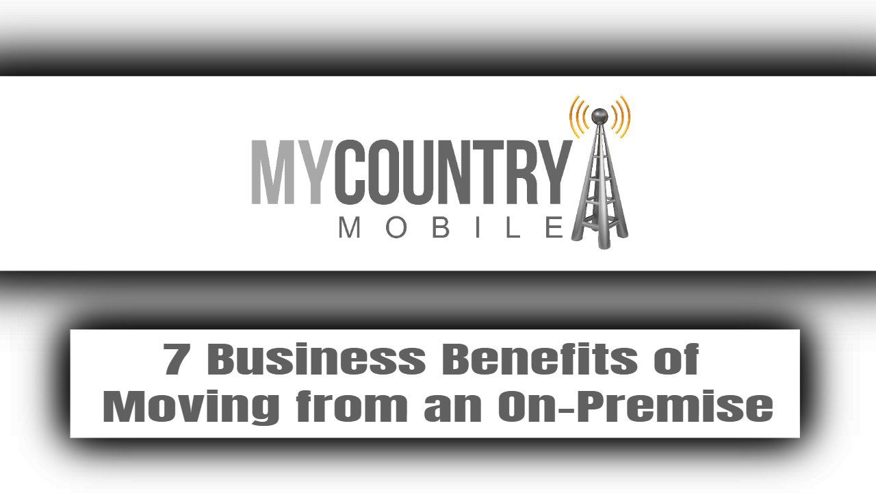 7 Business Benefits of Moving from an On-Premise