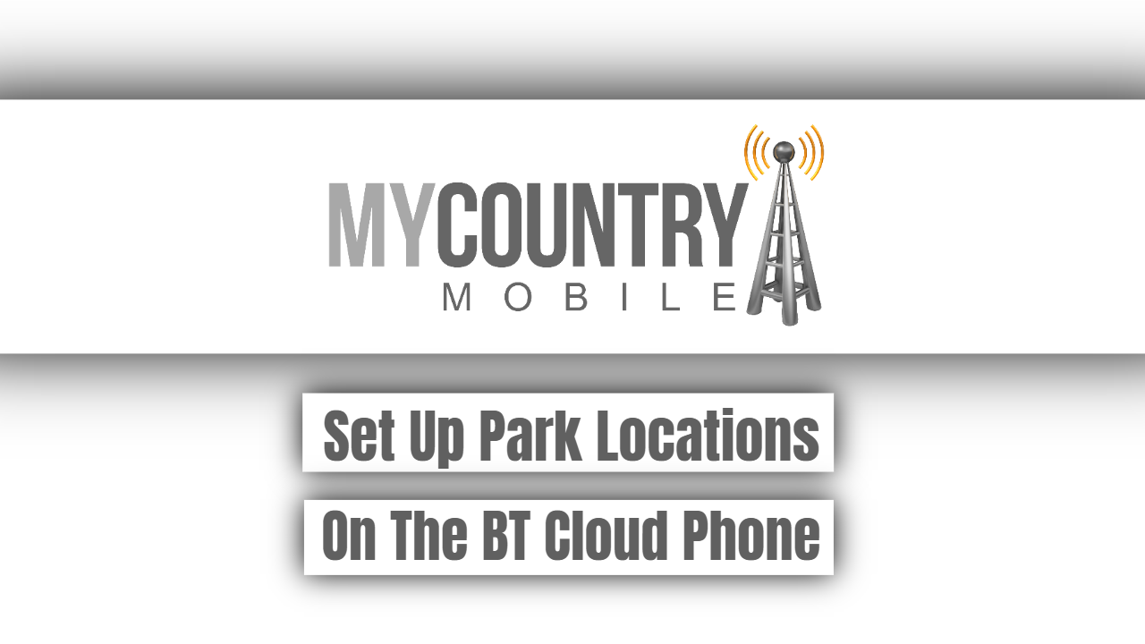 Set Up Park Locations On The BT Cloud Phone