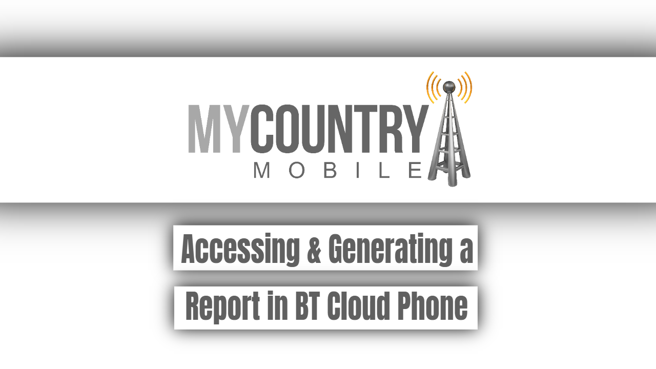 Accessing & Generating a Report in BT Cloud Phone