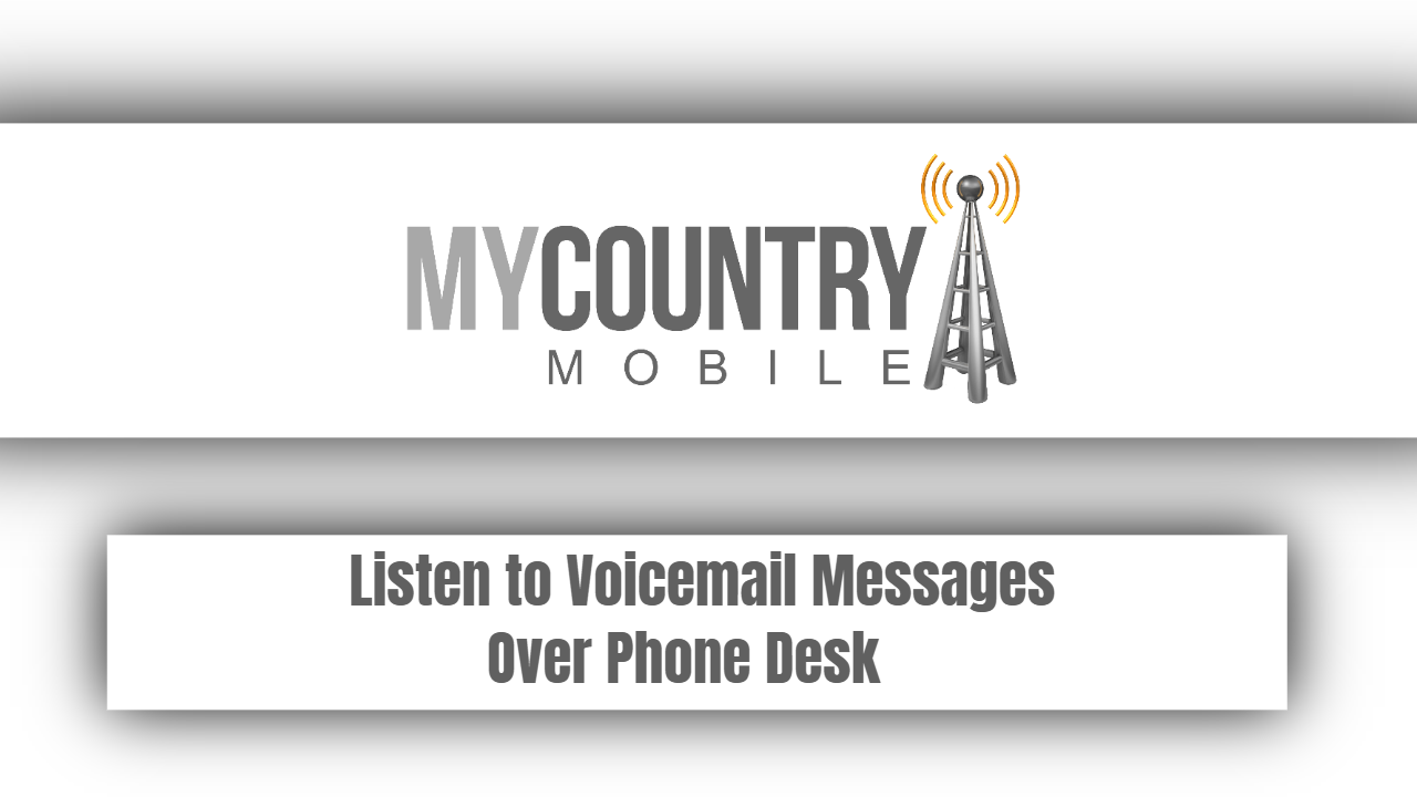Listen to Voicemail Messages Over Phone Desk