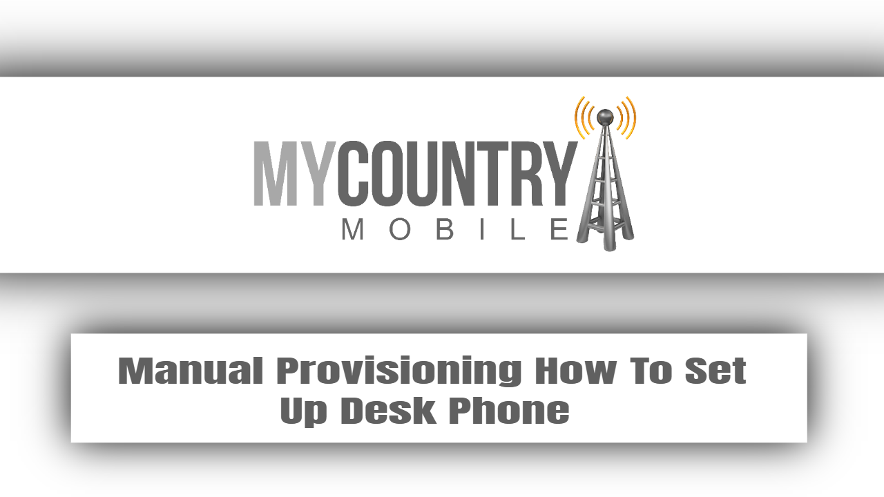 Manual Provisioning How To Set Up Desk Phone