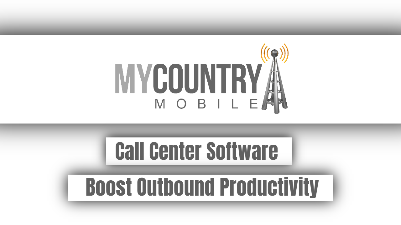 Call Center Software Boost Outbound Productivity