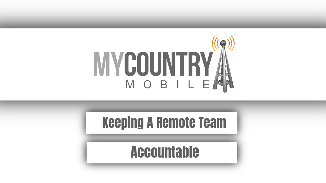 Keeping A Remote Team Accountable