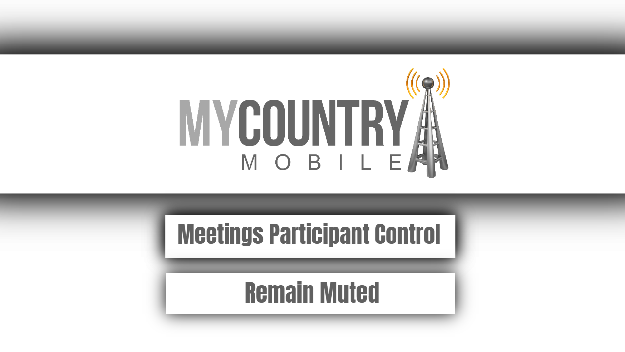 Meetings Participant Control Remain Muted