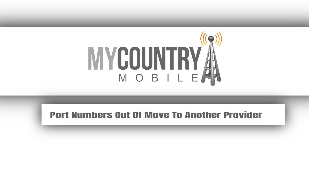 Port Numbers Out Of Move To Another Provider