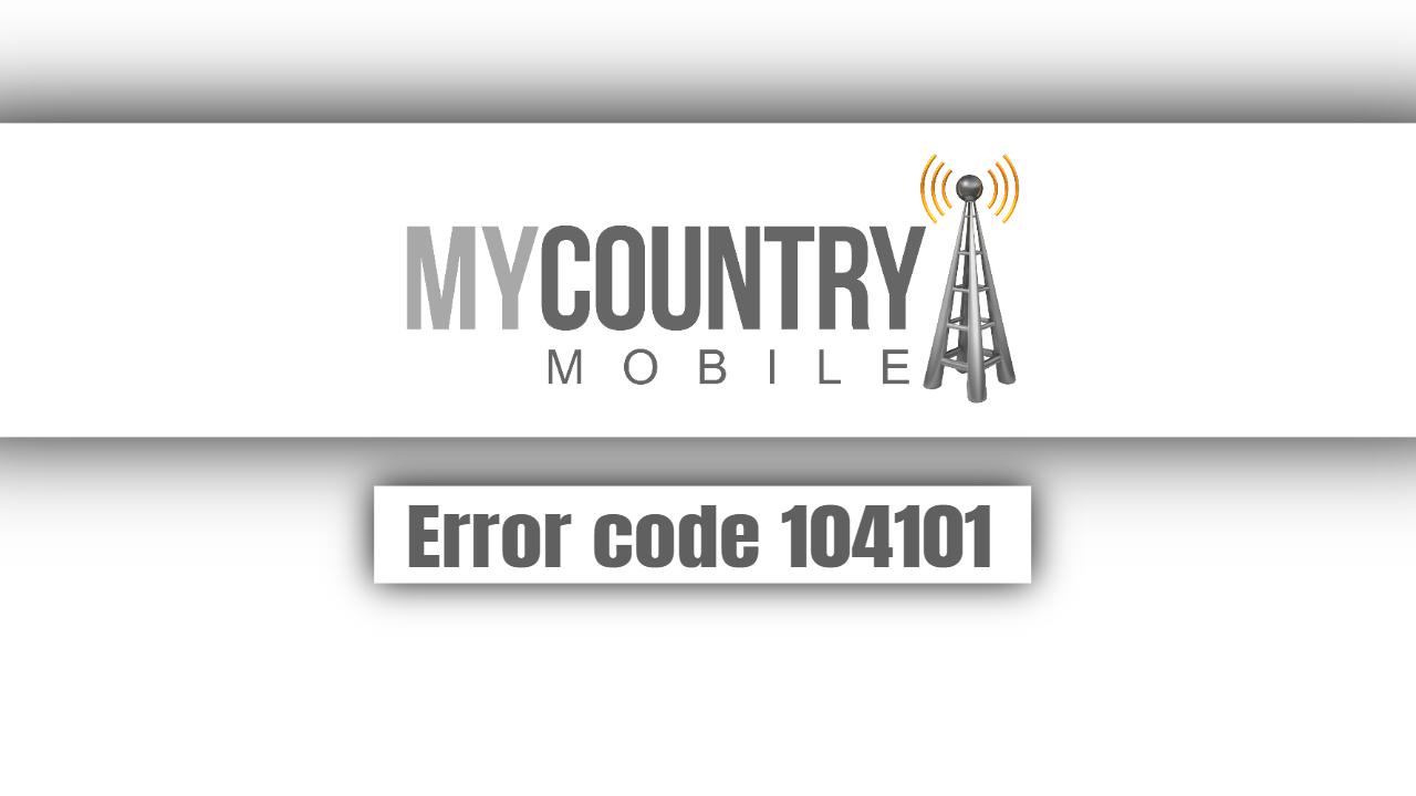 Error code 104101