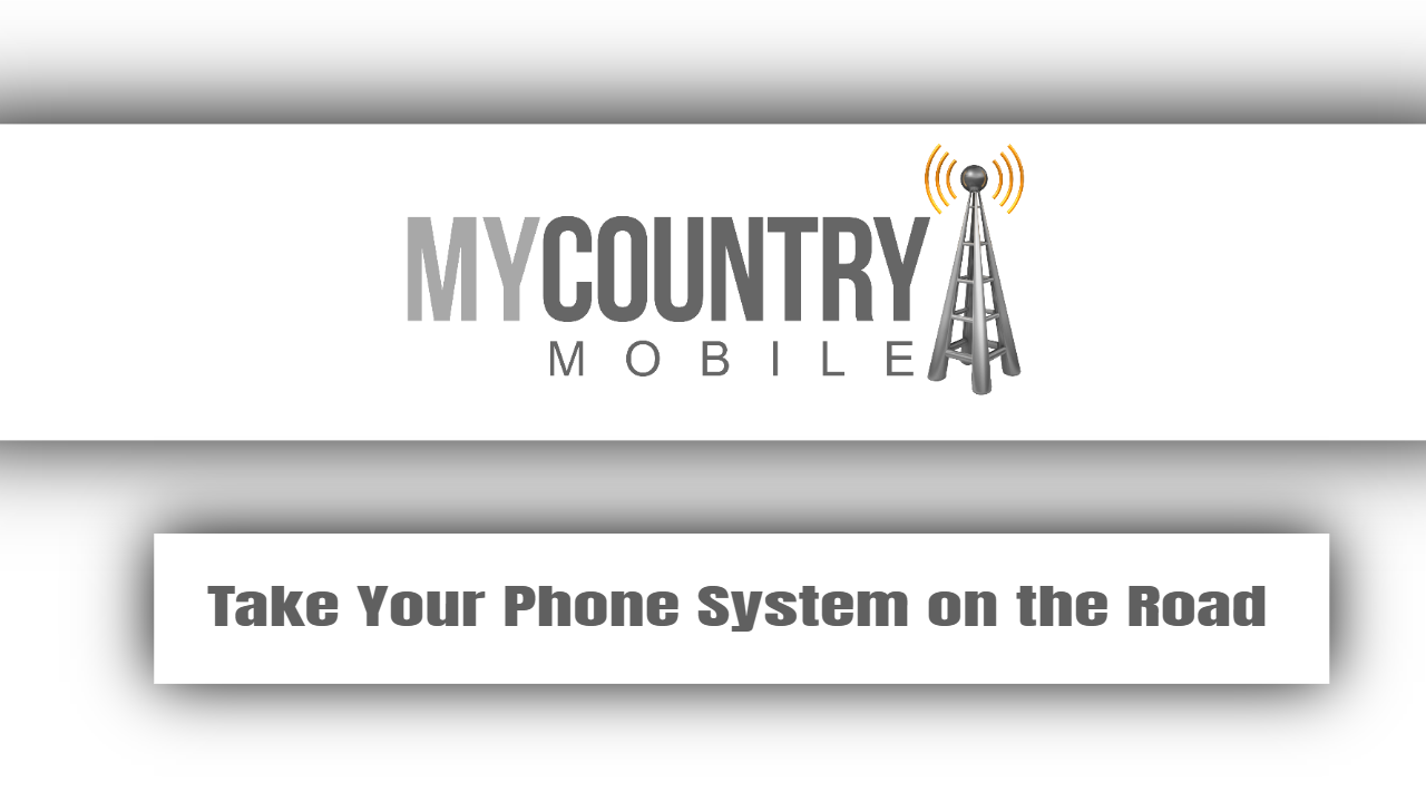 Take Your Phone System on the Road