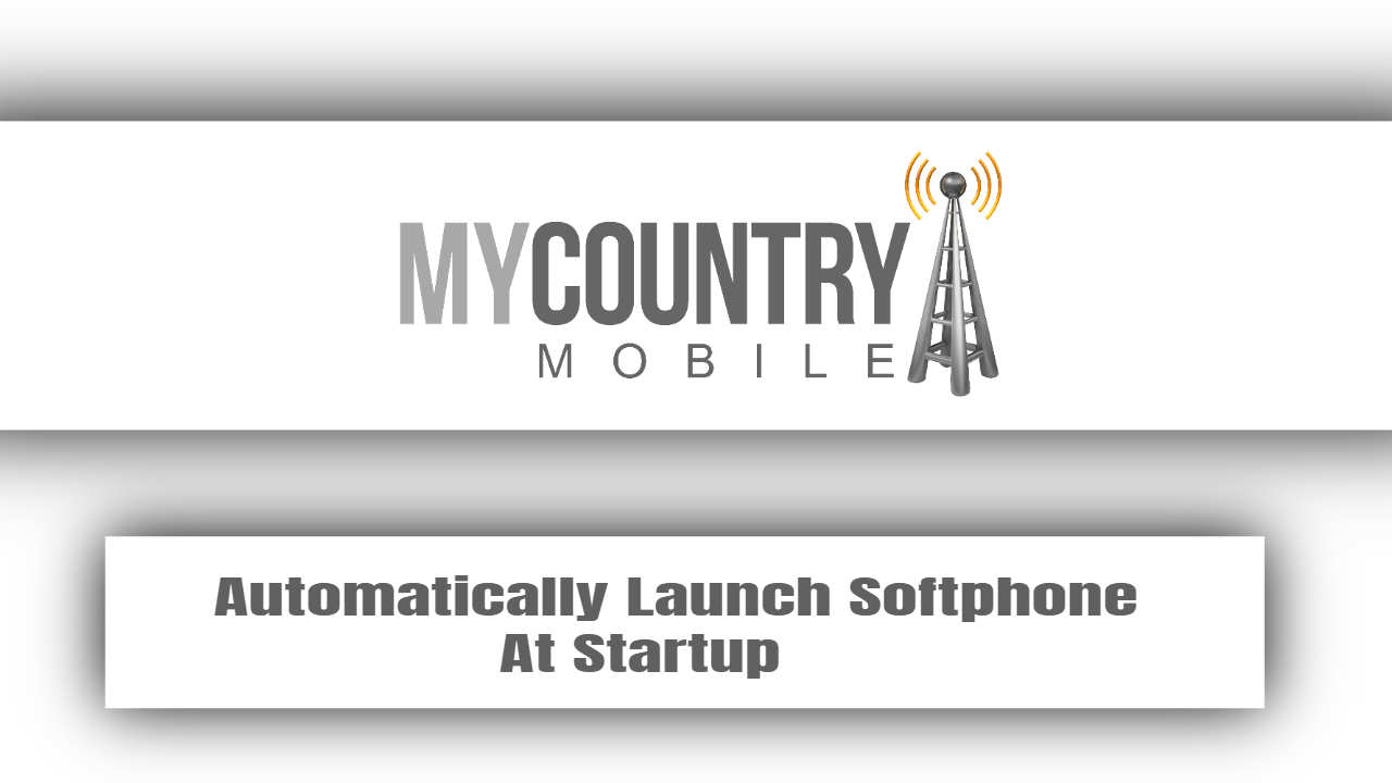 Automatically Launch Softphone At Startup