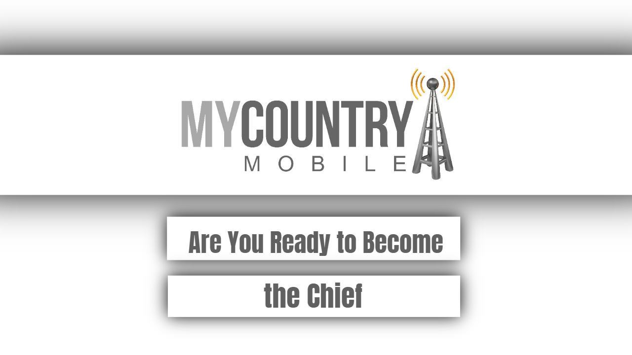 Are You Ready to Become the Chief
