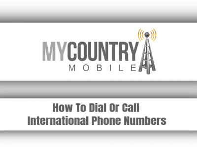 How To Dial Or Call International Phone Numbers