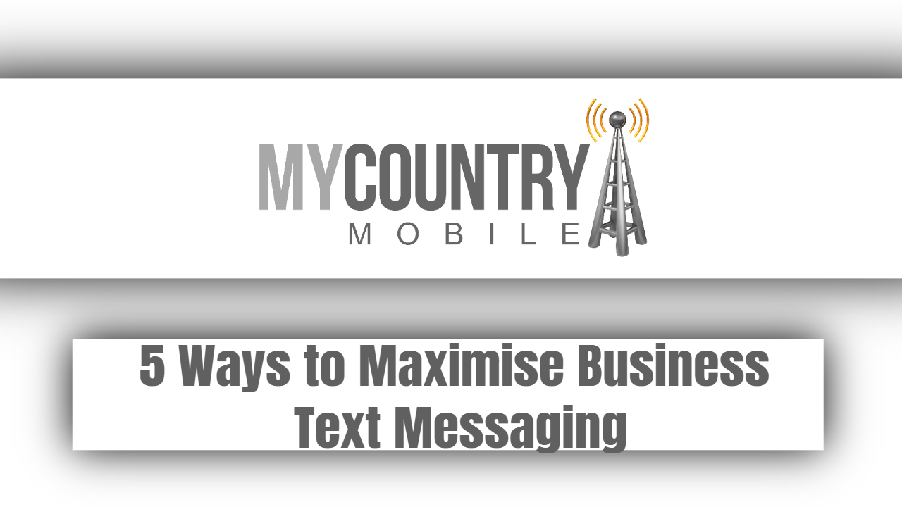 5 Ways to Maximise Business Text Messaging