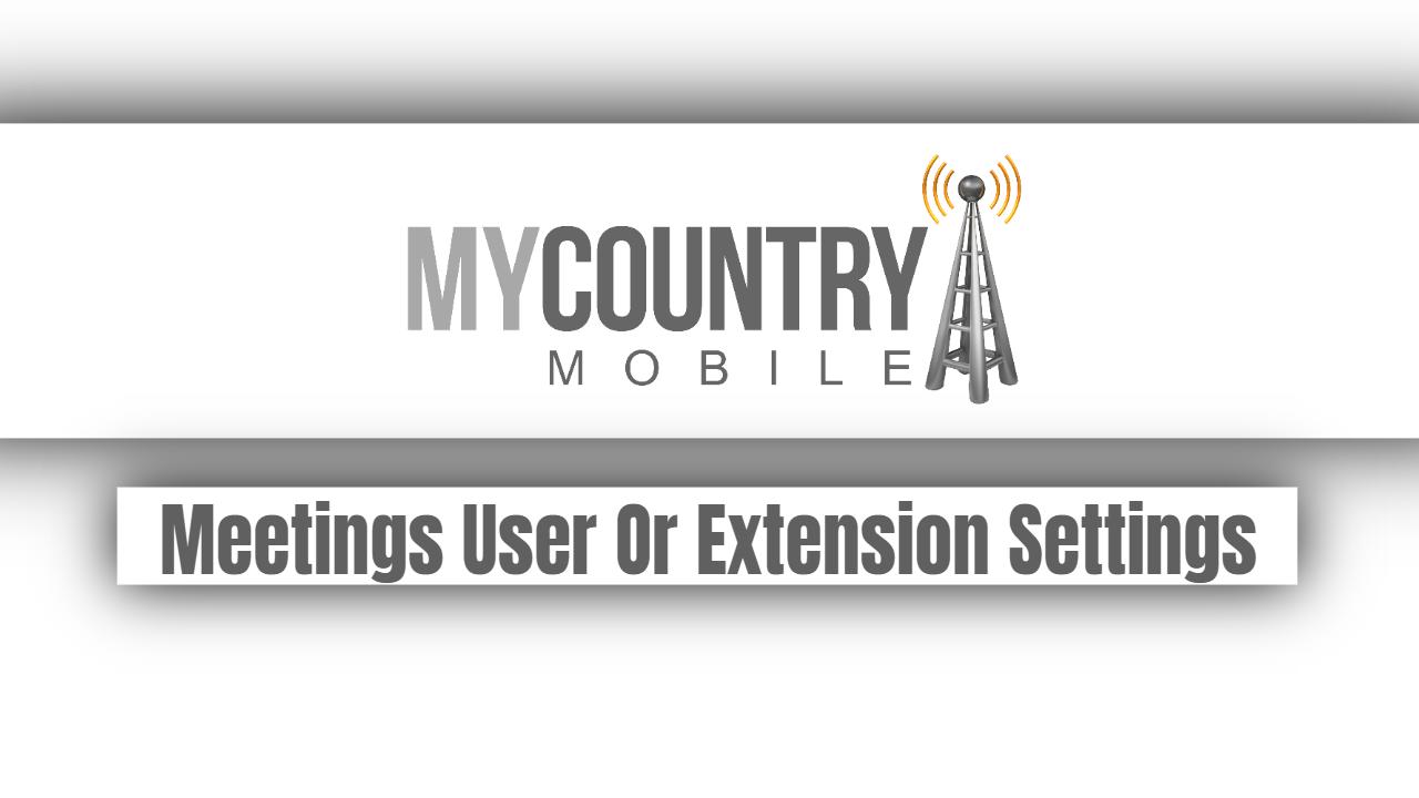 Meetings User Or Extension Settings