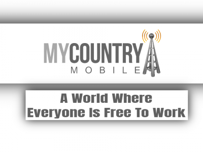 A World Where Everyone Is Free To Work