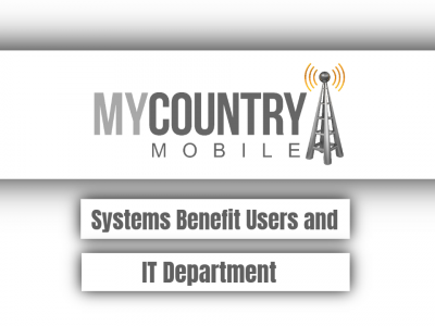 Systems Benefit Users and IT Department