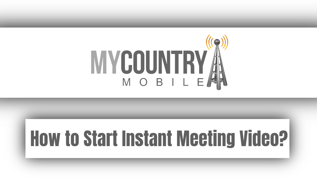 How to Start Instant Meeting Video?