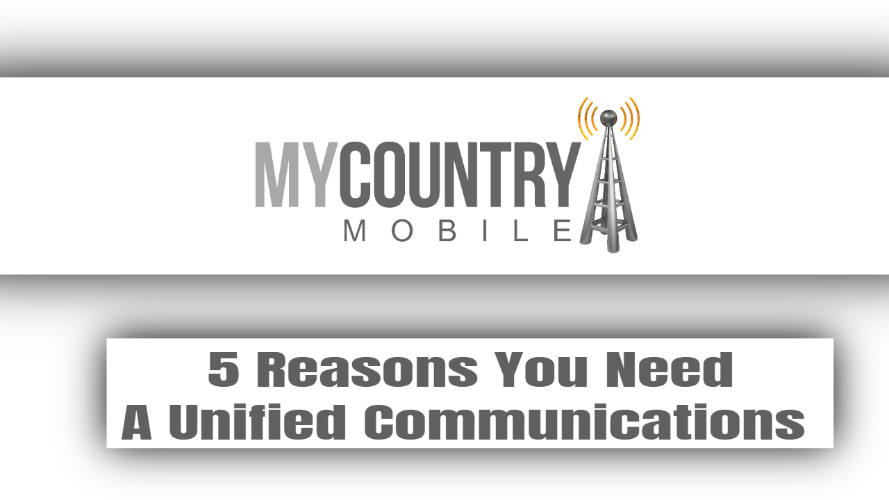 5 Reasons You Need A Unified Communications