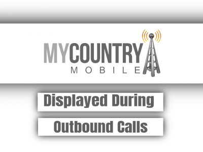 Displayed During Outbound Calls