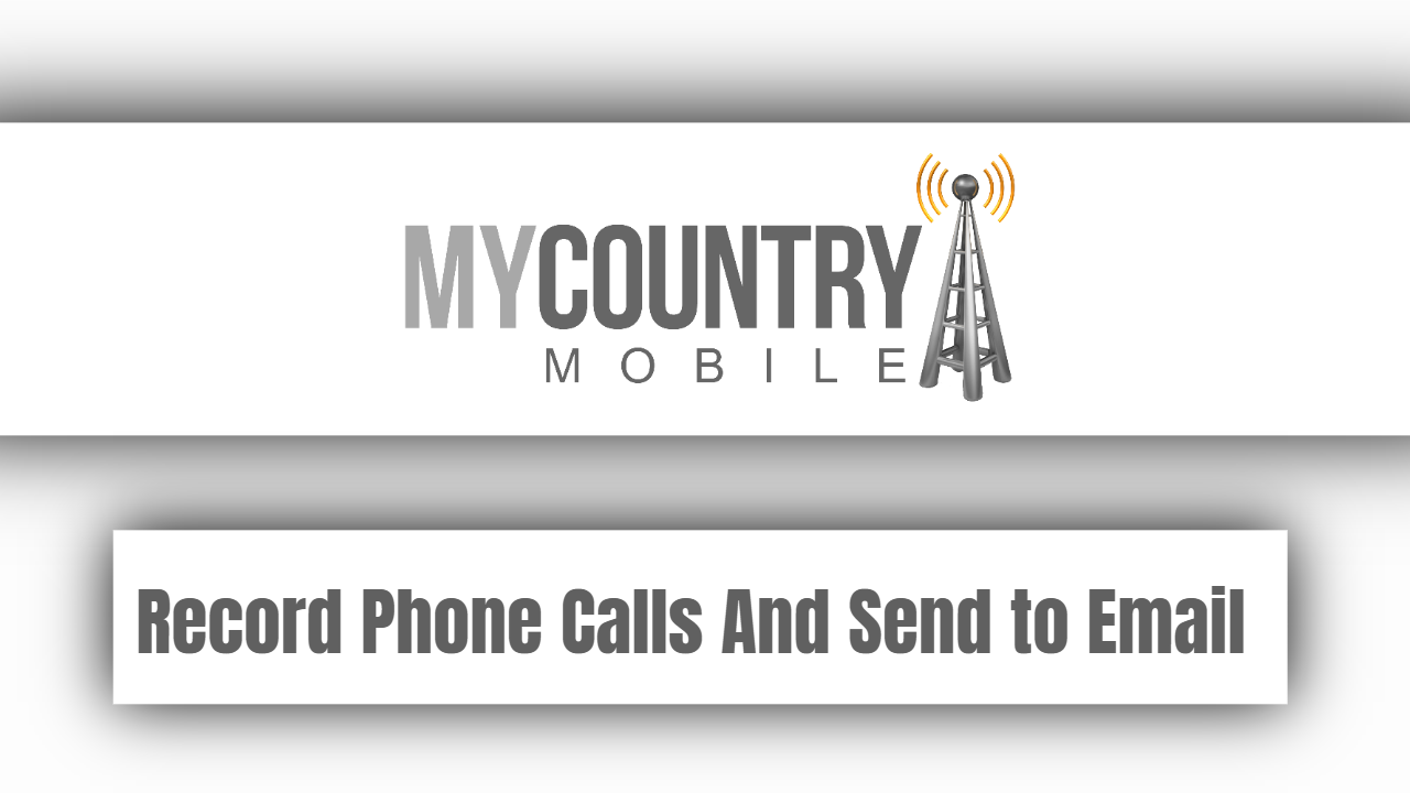 Record Phone Calls And Send to Email