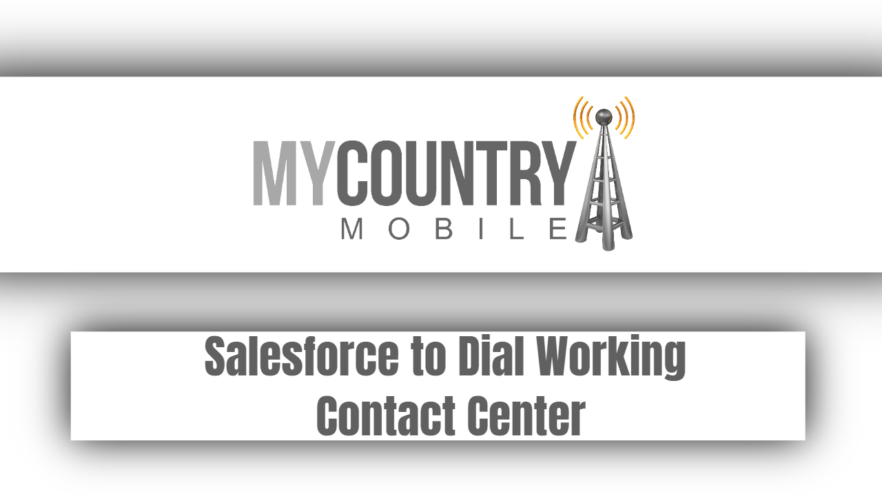 Salesforce to Dial Working Contact Center
