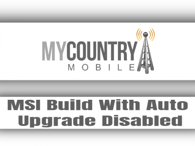 MSI Build With Auto Upgrade Disabled