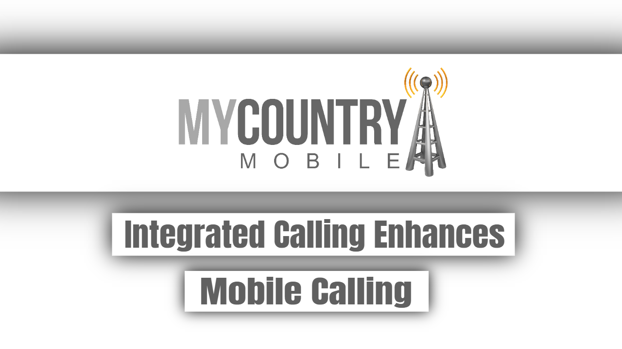 Integrated Calling Enhances Mobile Calling