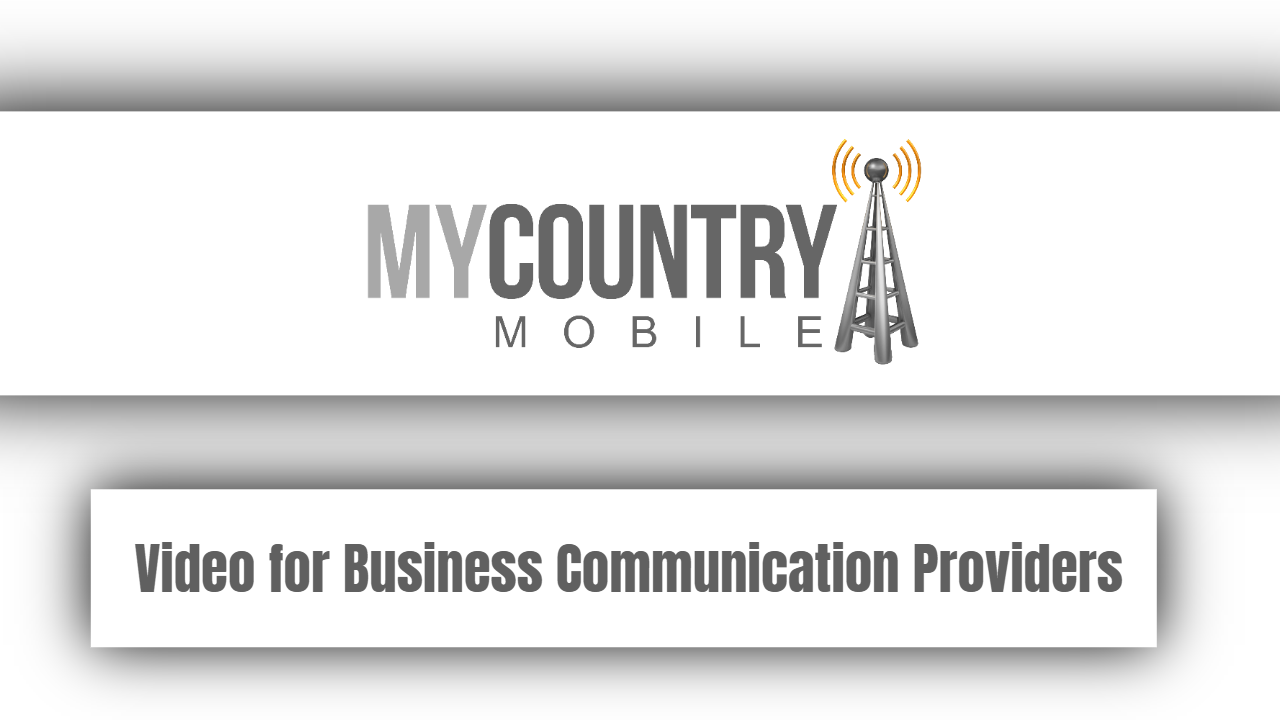 Video for Business Communication Providers