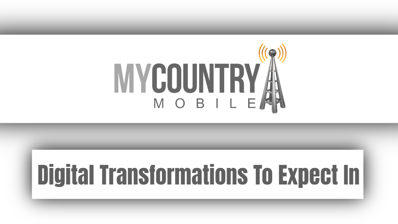 Digital Transformations To Expect In