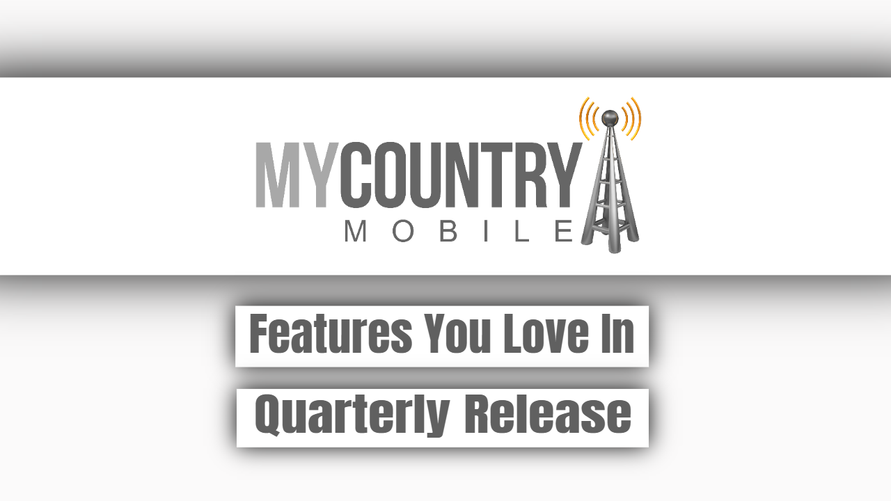 Features You Love In Quarterly Release